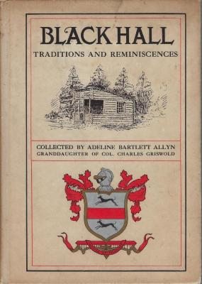 Book - BLACK HALL Traditions and Reminiscences, Collected by Adeline Bartlett Allyn, Granddaughter of Col. Charles Griswold